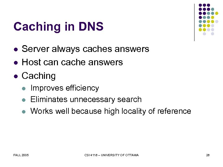 Caching in DNS l l l Server always caches answers Host can cache answers