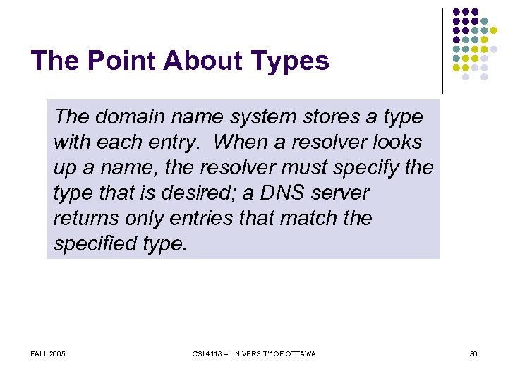 The Point About Types The domain name system stores a type with each entry.