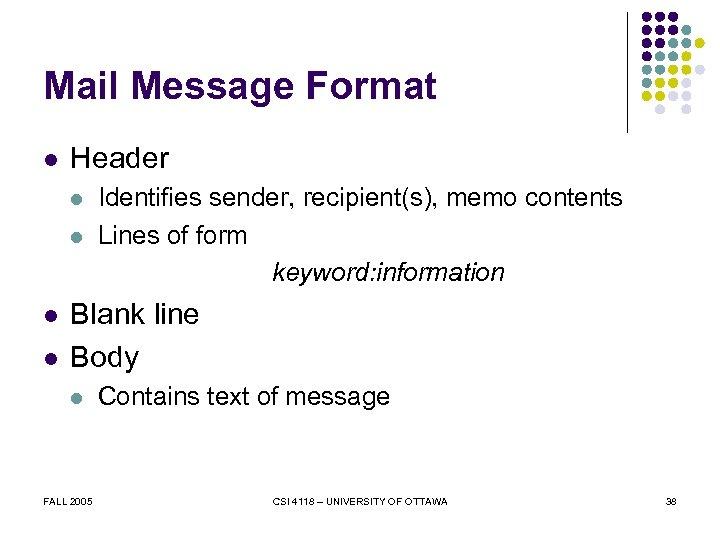 Mail Message Format l Header l l Identifies sender, recipient(s), memo contents Lines of