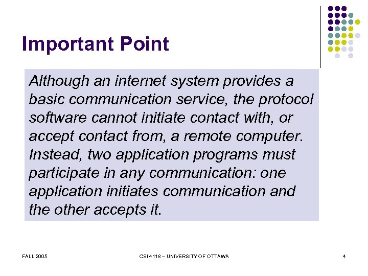 Important Point Although an internet system provides a basic communication service, the protocol software