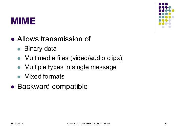 MIME l Allows transmission of l l l Binary data Multimedia files (video/audio clips)