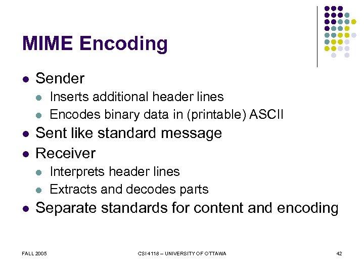 MIME Encoding l Sender l l Sent like standard message Receiver l l l