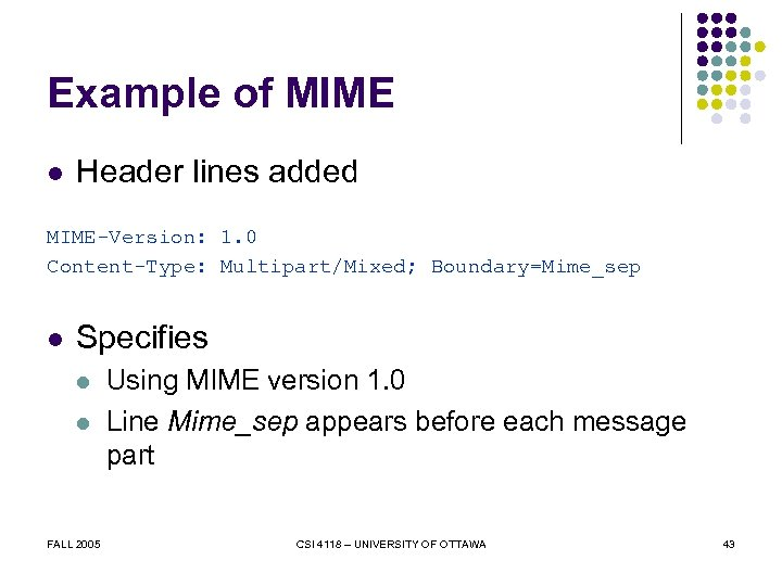 Example of MIME l Header lines added MIME-Version: 1. 0 Content-Type: Multipart/Mixed; Boundary=Mime_sep l