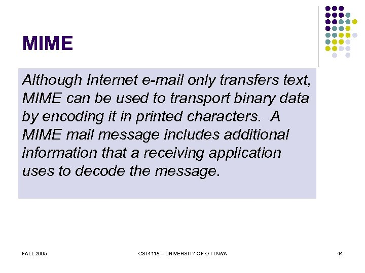 MIME Although Internet e-mail only transfers text, MIME can be used to transport binary