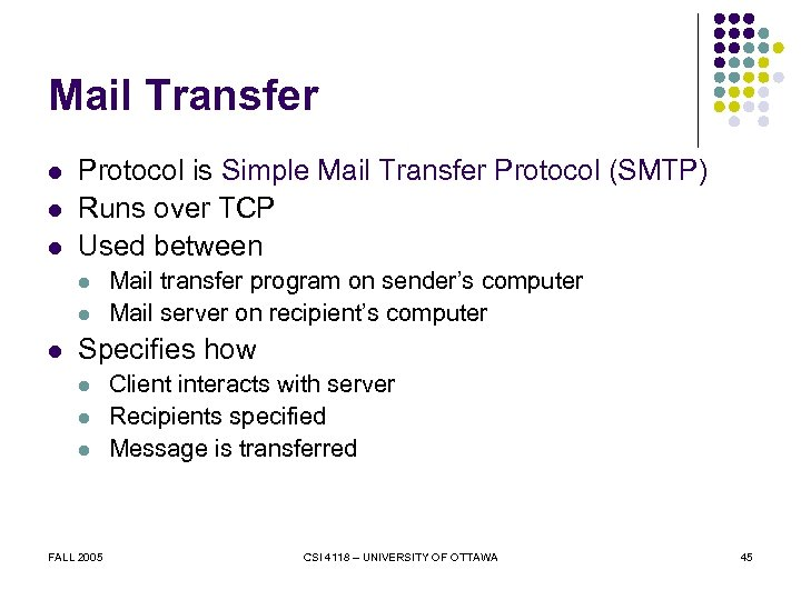 Mail Transfer l l l Protocol is Simple Mail Transfer Protocol (SMTP) Runs over