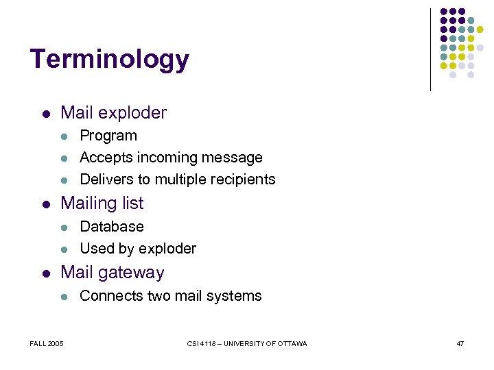 Terminology l Mail exploder l l Mailing list l l l Program Accepts incoming