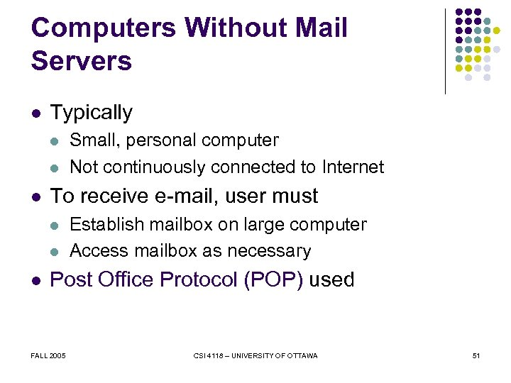 Computers Without Mail Servers l Typically l l l To receive e-mail, user must