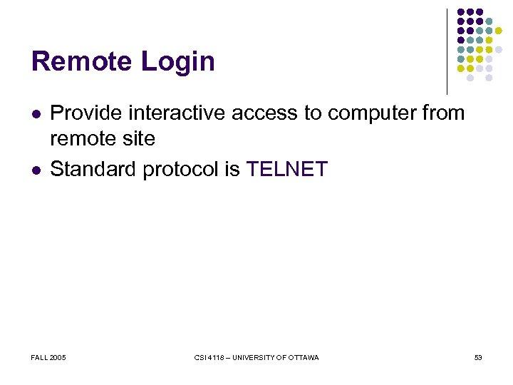 Remote Login l l Provide interactive access to computer from remote site Standard protocol