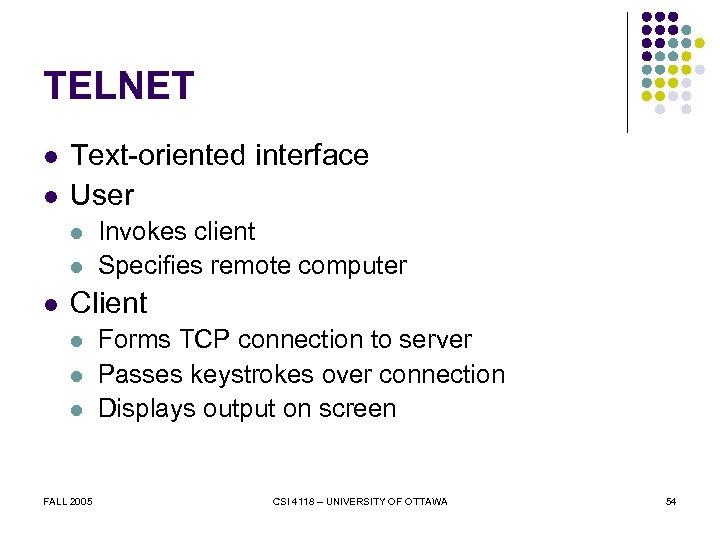 TELNET l l Text-oriented interface User l l l Invokes client Specifies remote computer