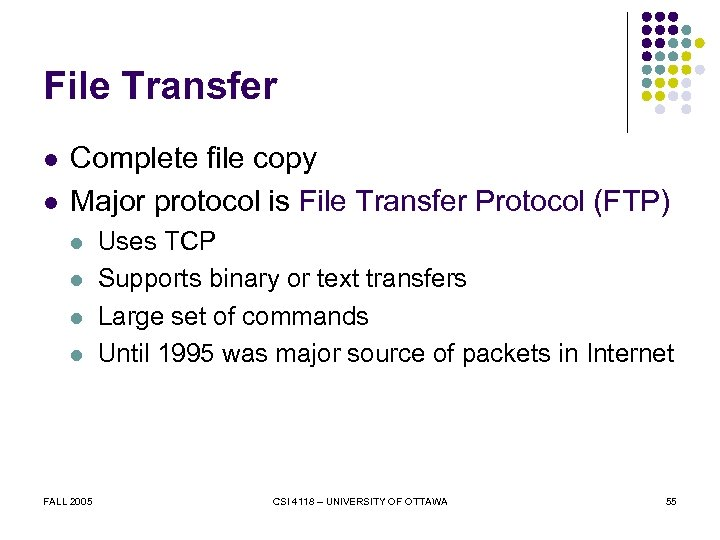 File Transfer l l Complete file copy Major protocol is File Transfer Protocol (FTP)
