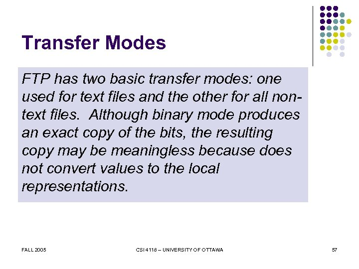 Transfer Modes FTP has two basic transfer modes: one used for text files and