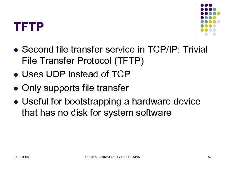 TFTP l l Second file transfer service in TCP/IP: Trivial File Transfer Protocol (TFTP)