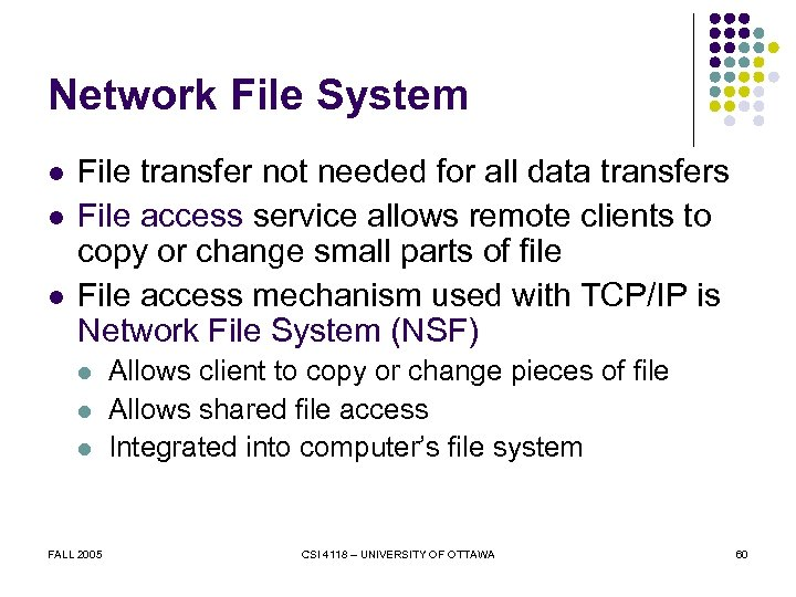 Network File System l l l File transfer not needed for all data transfers