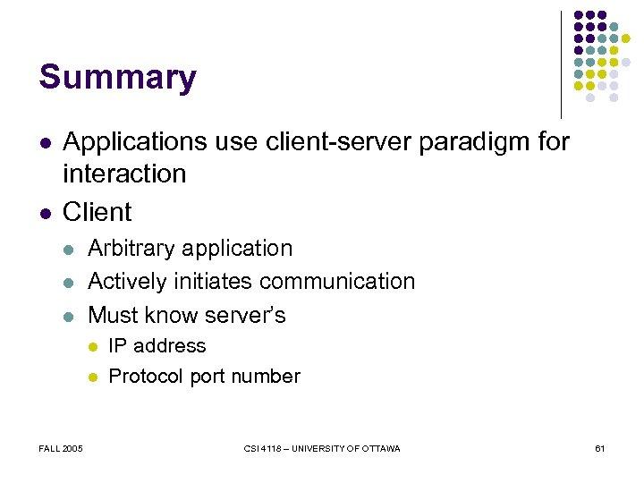Summary l l Applications use client-server paradigm for interaction Client l l l Arbitrary