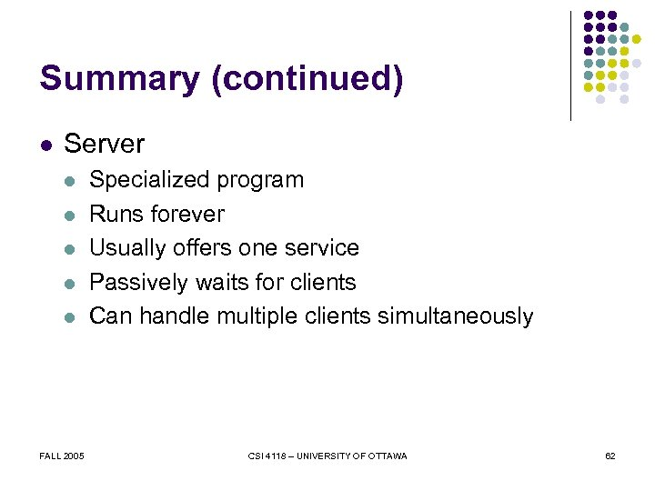 Summary (continued) l Server l l l FALL 2005 Specialized program Runs forever Usually
