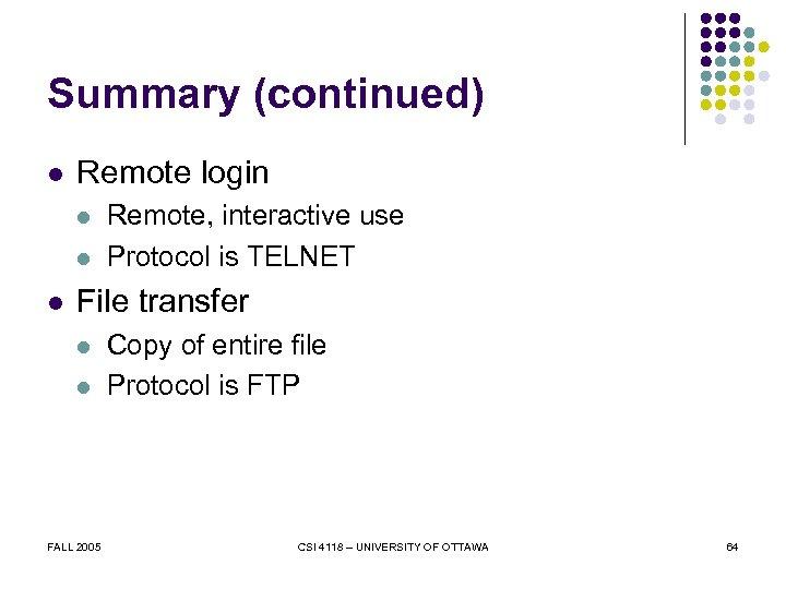 Summary (continued) l Remote login l l l Remote, interactive use Protocol is TELNET