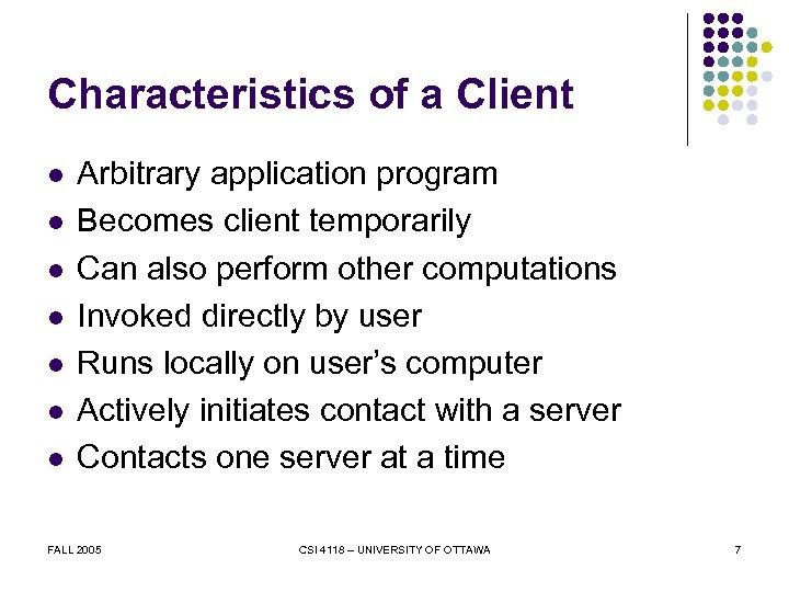 Characteristics of a Client l l l l Arbitrary application program Becomes client temporarily