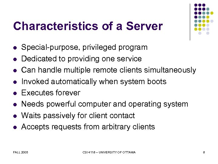 Characteristics of a Server l l l l Special-purpose, privileged program Dedicated to providing