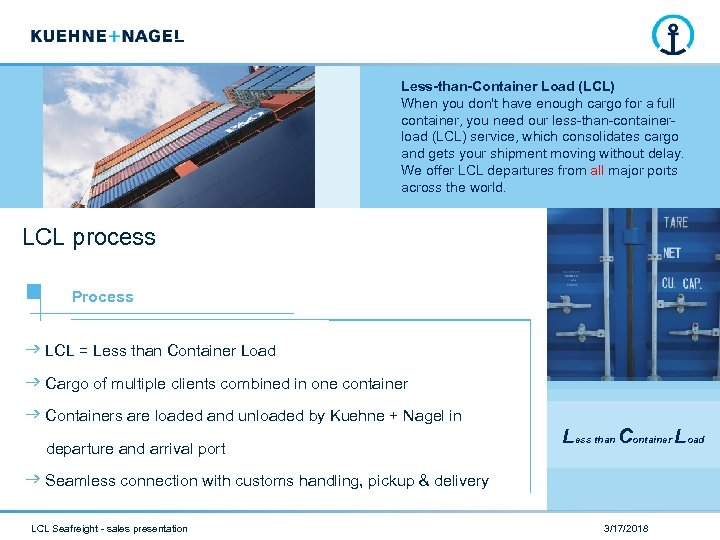 Less-than-Container Load (LCL) When you don't have enough cargo for a full container, you