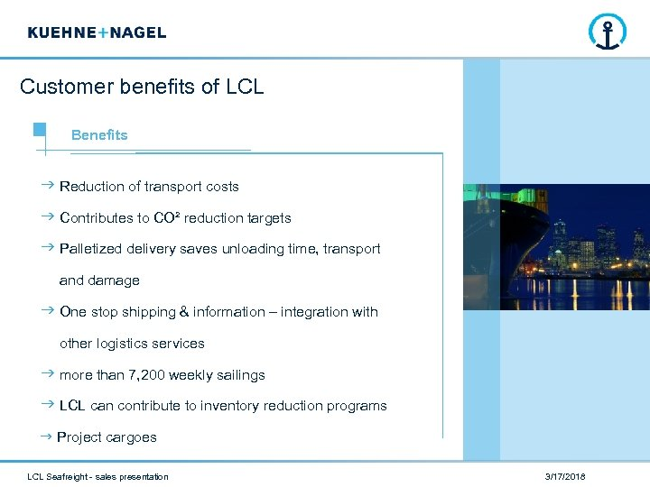 Customer benefits of LCL Benefits Reduction of transport costs Contributes to CO² reduction targets