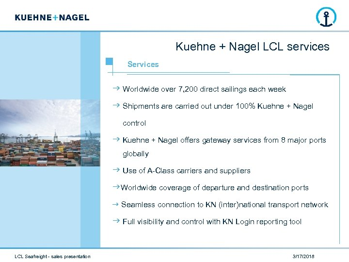 Kuehne + Nagel LCL services Services Worldwide over 7, 200 direct sailings each week