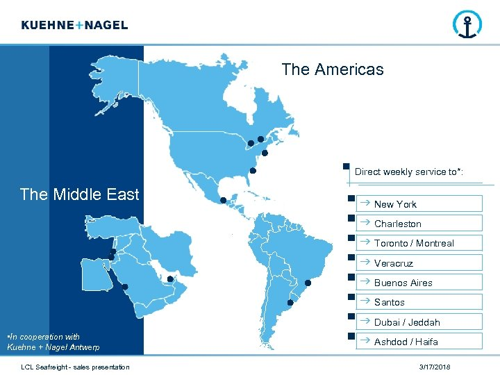 The Americas Direct weekly service to*: The Middle East • In cooperation with Kuehne