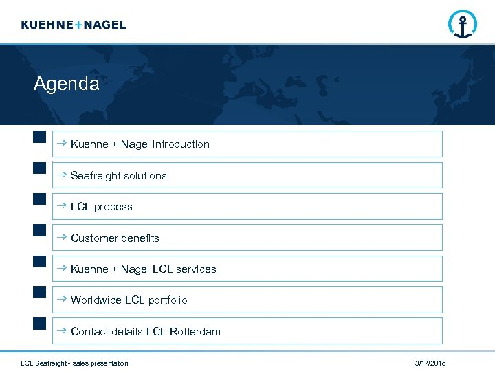 Agenda Kuehne + Nagel introduction Seafreight solutions LCL process Customer benefits Kuehne + Nagel