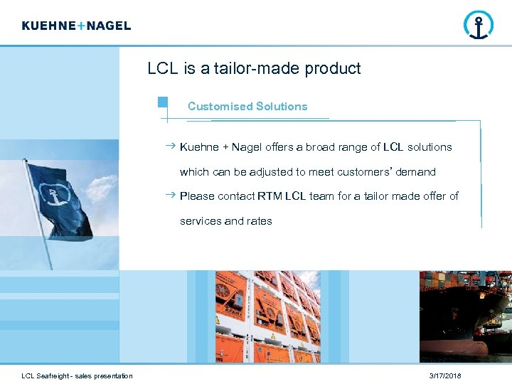 LCL is a tailor-made product Customised Solutions Kuehne + Nagel offers a broad range