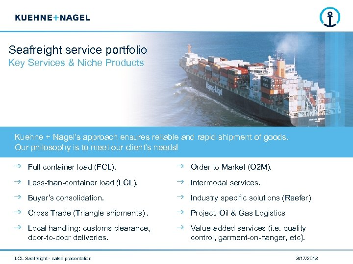 Seafreight service portfolio Key Services & Niche Products Kuehne + Nagel's approach ensures reliable