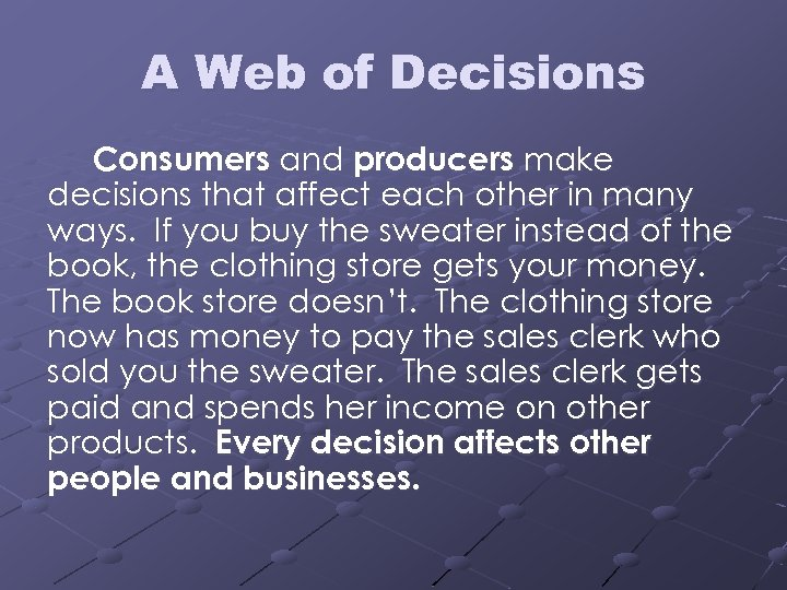 A Web of Decisions Consumers and producers make decisions that affect each other in