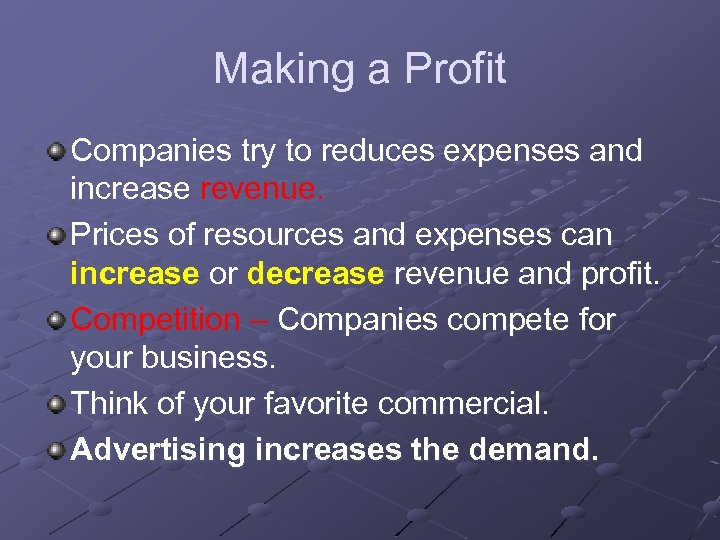 Making a Profit Companies try to reduces expenses and increase revenue. Prices of resources