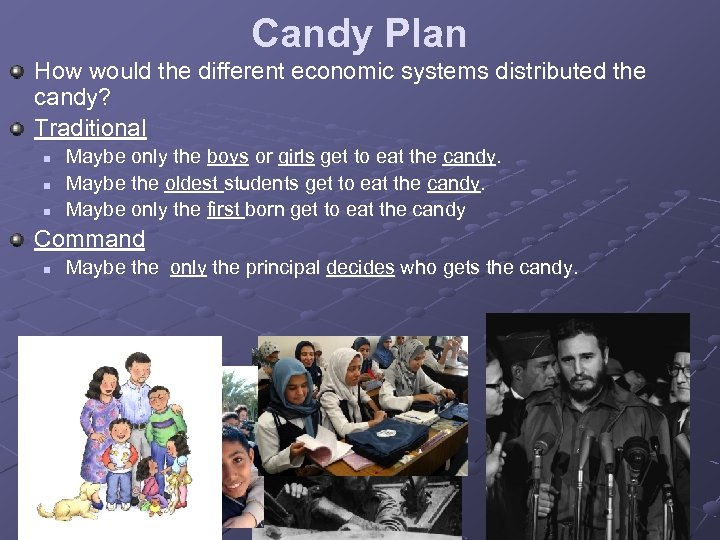 Candy Plan How would the different economic systems distributed the candy? Traditional n n