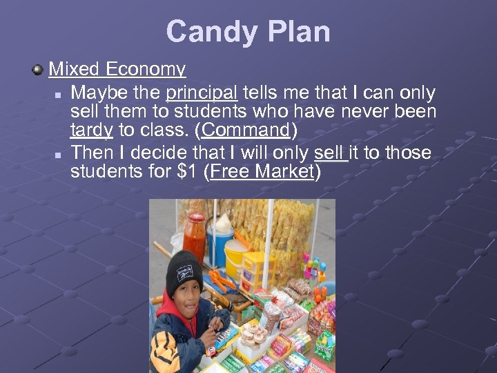 Candy Plan Mixed Economy n Maybe the principal tells me that I can only