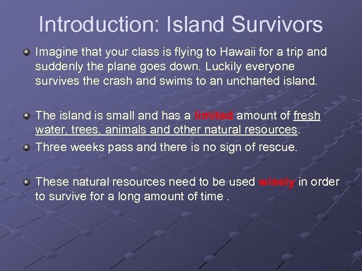 Introduction: Island Survivors Imagine that your class is flying to Hawaii for a trip