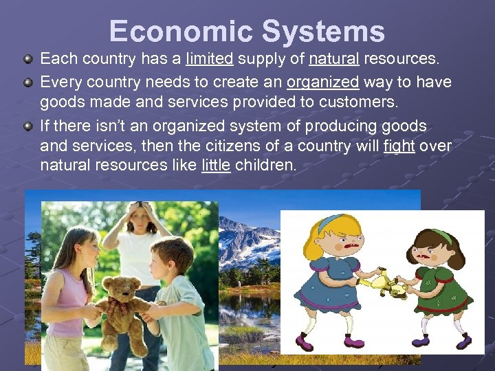 Economic Systems Each country has a limited supply of natural resources. Every country needs