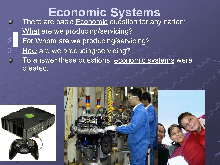 Economic Systems 1. 2. 3. There are basic Economic question for any nation: What