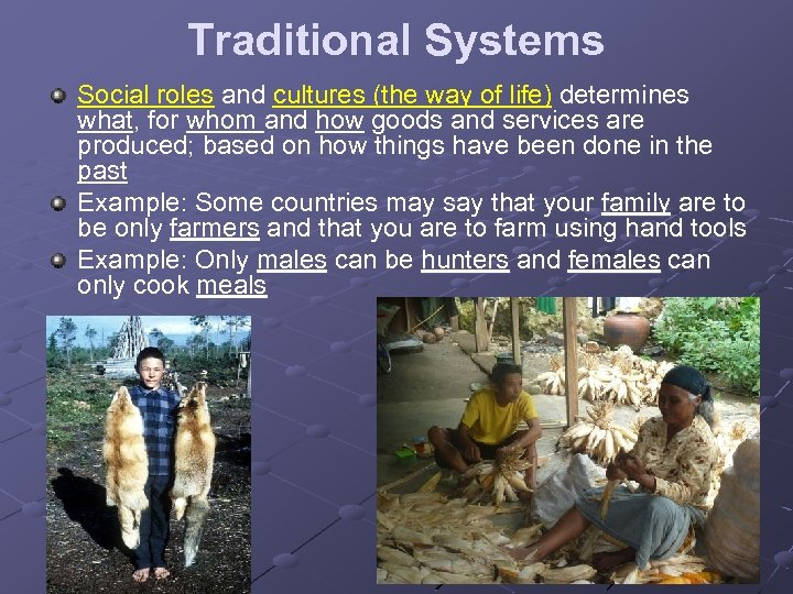 Traditional Systems Social roles and cultures (the way of life) determines what, for whom
