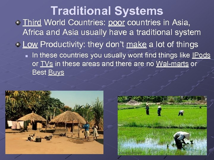 Traditional Systems Third World Countries: poor countries in Asia, Africa and Asia usually have