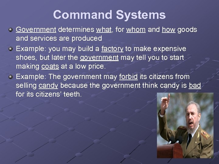 Command Systems Government determines what, for whom and how goods and services are produced