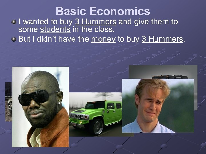 Basic Economics I wanted to buy 3 Hummers and give them to some students