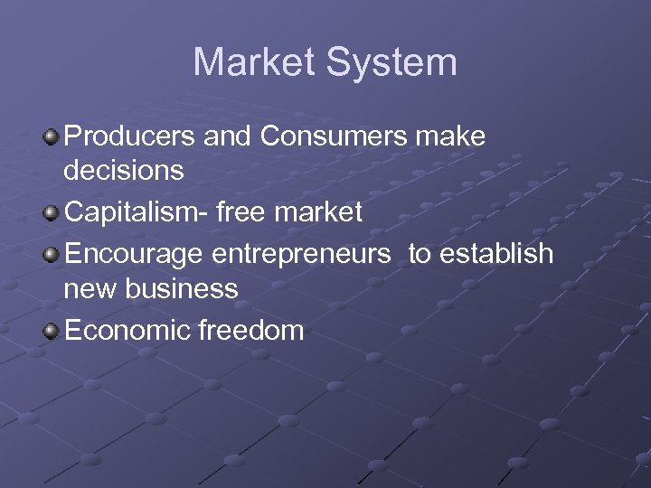 Market System Producers and Consumers make decisions Capitalism- free market Encourage entrepreneurs to establish
