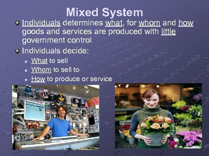 Mixed System Individuals determines what, for whom and how goods and services are produced