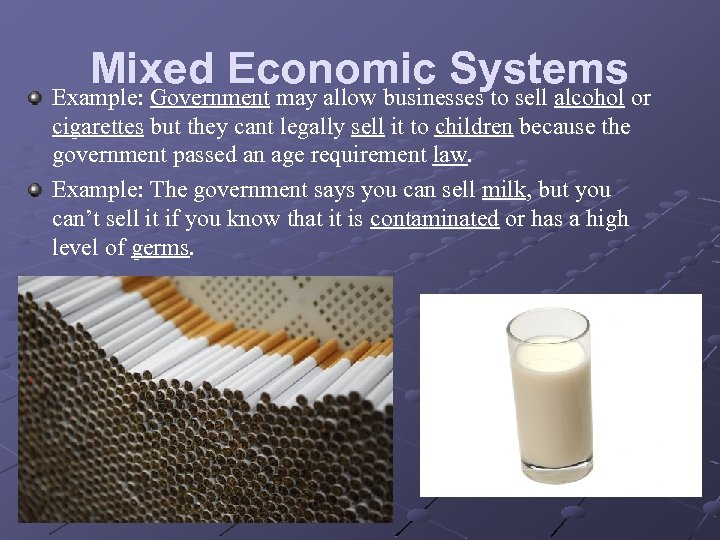 Mixed Economic Systemsor Example: Government may allow businesses to sell alcohol cigarettes but they