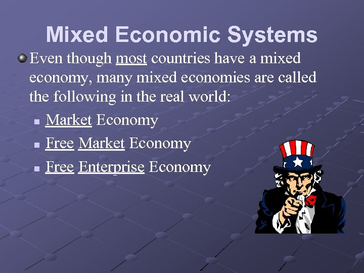 Mixed Economic Systems Even though most countries have a mixed economy, many mixed economies