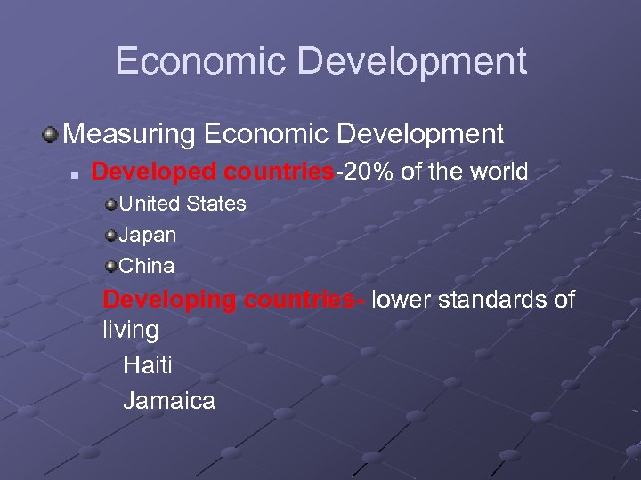 Economic Development Measuring Economic Development n Developed countries-20% of the world United States Japan