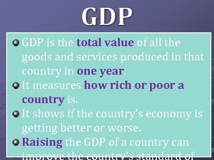 GDP is the total value of all the goods and services produced in that