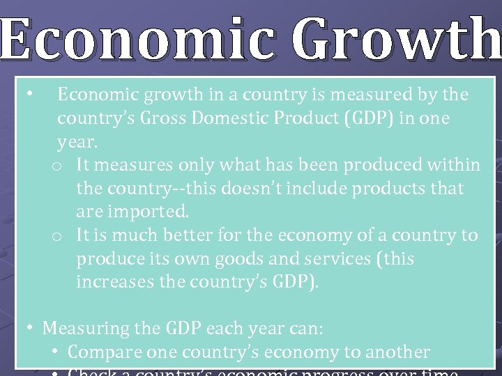 Economic Growth • Economic growth in a country is measured by the country's Gross