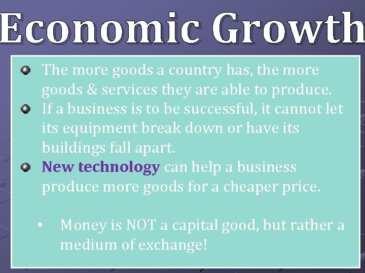 Economic Growth The more goods a country has, the more goods & services they