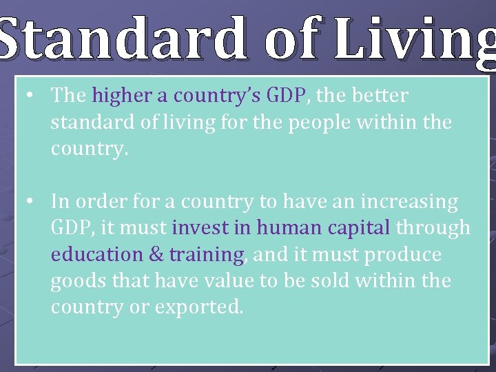 Standard of Living • The higher a country's GDP, the better standard of living