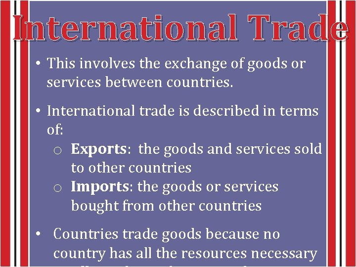 International Trade • This involves the exchange of goods or services between countries. •